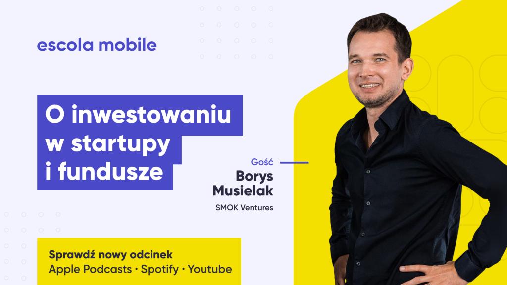 Inwestycje w startupy. Fundusze i rozwój biznesu. Borys Musielak (Smok Ventures) EM#58