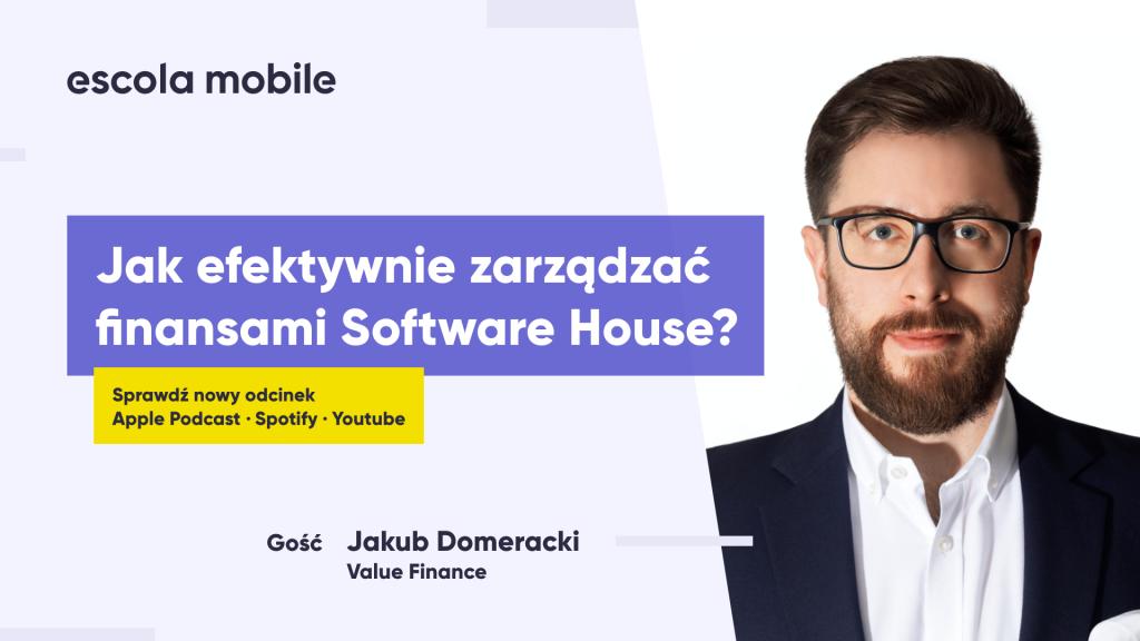 Jak efektywnie zarządzać finansami Software House. Jakub Domeracki (Value Finance) EM#56