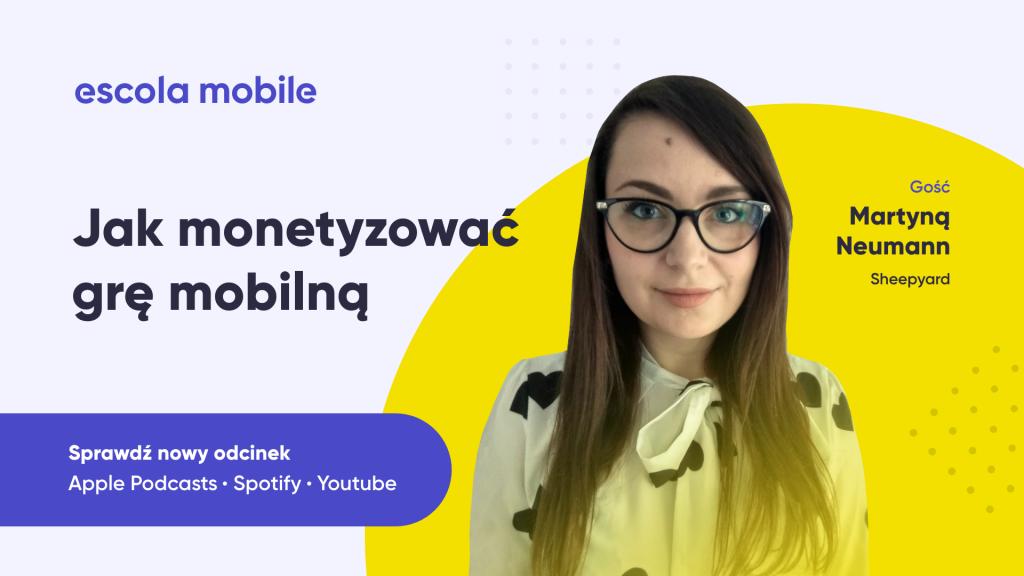 Gra mobilna. Monetyzacja, marketing i sprzedaż. Martyna Neumann-Baranowska (Sheepyard) EM #76