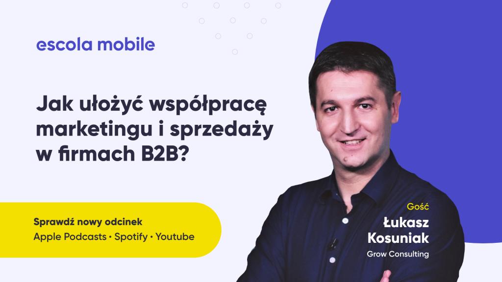 Marketing B2B. Łukasz Kosuniak (Growconsulting.eu) EM #73
